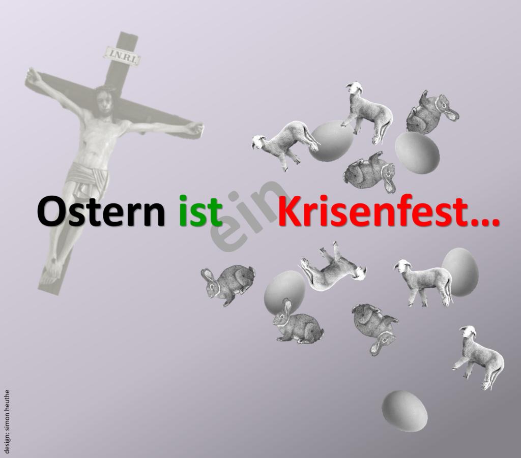 Ostern ist ein Krisenfest...